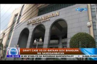Graft case vs ex-Bataan Gov binasura ng Sandiganbayan