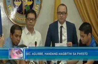 Sec. Aguirre, handang magbitiw sa pwesto
