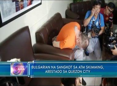 Bulgarian national na sangkot sa ATM skimming, arestado sa Quezon City