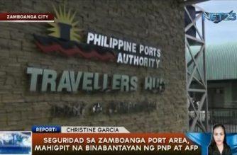 Seguridad sa Zamboanga Port area, mahigpit na binabantayan ng PNP at AFP