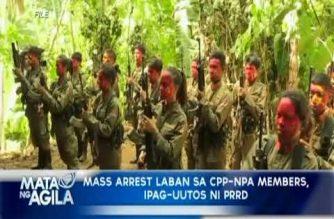 Mass arrest laban sa CPP-NPA members, ipag-uutos ni Pangulong Duterte